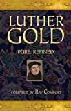 Luther Gold (Gold Pure, Refined) (0882706462) by Ray Comfort