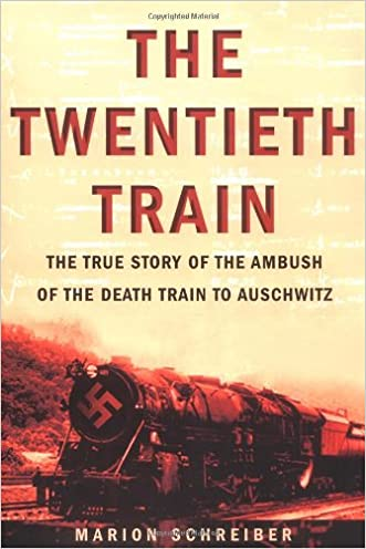The Twentieth Train: The True Story of the Ambush of the Death Train to Auschwitz