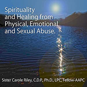 Spirituality and Healing from Physical, Emotional and Sexual Abuse Audiobook