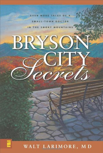 Bryson City Secrets Even More Tales of a Small-Town Doctor in the Smoky Mountains310266394