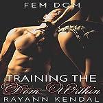 Training the Dom Within: FemDom | Rayann Kendal