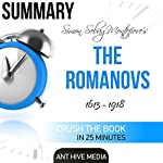 Summary of Simon Sebag Montefiore's The Romanovs: 1613-1918 |  Ant Hive Media