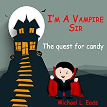 I'm a Vampire Sir: The Quest for Candy (       UNABRIDGED) by Michael L. Eads Narrated by Michael L. Eads