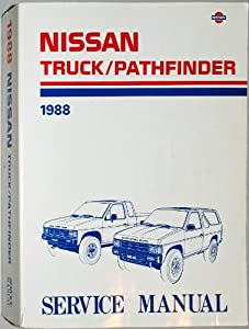 Nissan Truck/Pathfinder 1988 Service Manual (Model D21 Series) (Publication No. SM8E-0D21U0) Nissan Motor Company