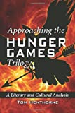 Tom Henthorne Approaching the Hunger Games Trilogy: A Literary and Cultural Analysis