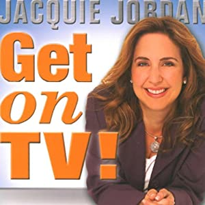 Get on TV!: The Insiders Guide to Pitching the Producers and Promoting Yourself | [Jacquie Jordan, Donnie Osmond (foreword)]