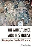 The Wheel-Turner and His House: Kingship in a Buddhist Ecumene