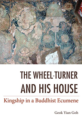 The Wheel-turner and His House: Kingship in a Buddhist Ecumene