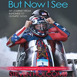 But Now I See: My Journey from Blindness to Olympic Gold | [Steven Holcomb, Steve Eubanks]