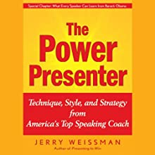 The Power Presenter: Technique, Style, and Strategy from America's Top Speaking Coach (       UNABRIDGED) by Jerry Weissman Narrated by Alan Marriott