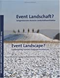 Event Landschaft?:Zeitgenossische deutsche Landschaftsarchitektur = Event landscape? : contemporary German landscape architecture