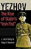 "J. Arch Getty, ""Ezhov: The Rise of Stalin's Iron Fist"" (Yale UP, 2008)"