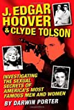 J. Edgar Hoover and Clyde Tolson: Investigating the Sexual Secrets of Americas Most Famous Men and Women