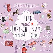 Lilien und Luftschlösser (Verliebt in Serie 2) (       gekürzt) von Sonja Kaiblinger Gesprochen von: Marie-Luise Schramm