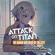 Attack on Titan: The Harsh Mistress of the City, Part 2   Ryo Kawakami, Hajime Isayama - creator