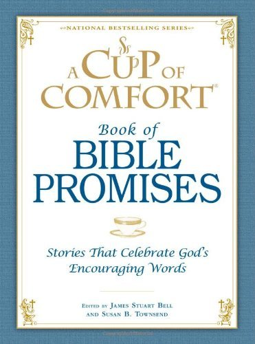 A Cup of Comfort Book of Bible Promises: Stories That Celebrate God 's Encouraging Words by James Stuart Bell (26-Jun-2009) Hardcover
