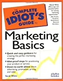 The Complete Idiot's Guide to Marketing Basics (0028614909) by White, Sarah