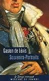 Gaston de Levis Souvenirs-Portraits du Duc de Lévis : Suivi de lettres intimes de Monsieur, Comte de Provence, au Duc de Lévis