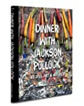 Dinner With Jackson Pollock: Recipes,...