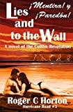 img - for Lies and to the Wall (!Mentira! y !Paredon!): A Novel of the Cuban Revolution (Hurricane Road) (Volume 5) book / textbook / text book