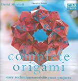 Complete Origami: Techniques and Projects for All Levels (Complete Craft Series) David Mitchell