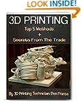 3D Printing - Top 5 Methods + Secrets...