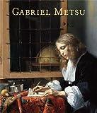 Adriaan E. WAIBOER Gabriel Metsu, Rediscovered Master of the Dutch Golden Age