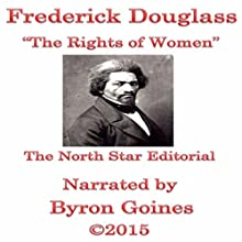 The Rights of Women (       UNABRIDGED) by Frederick Douglass Narrated by Byron Goines