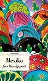Mexiko fürs Handgepäck - Geschichten und Berichte - Ein Kulturkompass