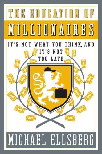 The Education of Millionaires: It's Not What You Think and It's Not Too Late