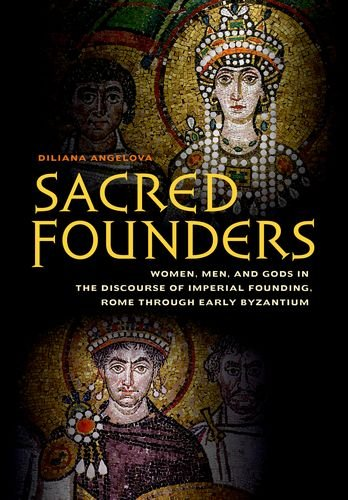 Sacred Founders: Women, Men, and Gods in the Discourse of Imperial Founding, Rome through Early Byzantium PDF