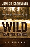 Wild Ran the Rivers (Five Trails West)