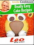 Leo the Lion - The birthday cake everybody can make! - Delicious pound cake recipe with a tasty raspberry jam filling (Really Easy Cake Recipes Book 4)