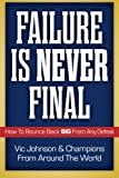 img - for Failure Is Never Final: How To Bounce Back BIG From Any Defeat book / textbook / text book