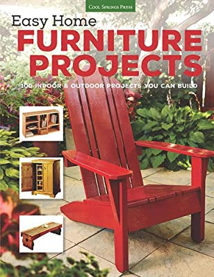 Easy Home Furniture Projects: 100 Indoor & Outdoor Projects You Can Build from Cool Springs Press