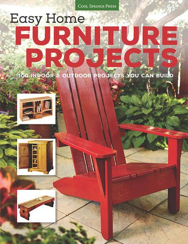 Easy Home Furniture Projects 100 Indoor & Outdoor