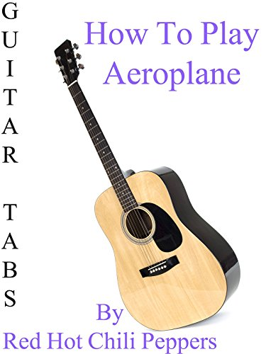 How To Play Aeroplane By Red Hot Chili Peppers - Guitar Tabs