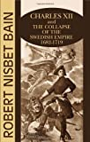 Charles XII and the Collapse of the Swedish Empire: 1682-1719