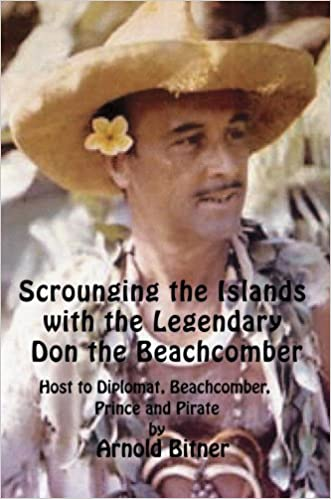 Scrounging the Islands with the Legendary Don the Beachcomber: Host to Diplomat, Beachcomber, Prince and Pirate written by Arnold Bitner