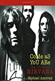 Come As You Are: The Story of Nirvana (0385471998) by Azerrad, Michael