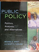 Public Policy Politics Analysis and Alternatives by Michael E. Kraft
