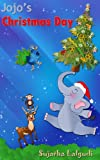 Jojos Christmas Day: A sweet Christmas story about a naughty elephant