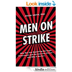 Amazon.com: Men on Strike: Why Men Are Boycotting Marriage, Fatherhood, and the American Dream - and Why It Matters eBook: Helen Smith: Kindle Store