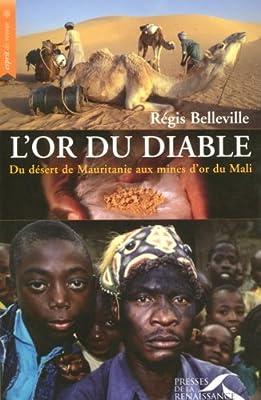 L'or du diable : Du désert de Mauritanie aux mines d'or du Mali par Régis Belleville