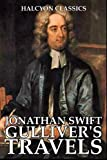 Gulliver's Travels and Other Works by Jonathan Swift (Unexpurgated Edition) (Halcyon Classics)