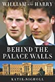 img - for William and Harry: Behind the Palace Walls By Katie Nicholl book / textbook / text book