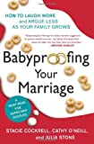 Stacie Cockrell Babyproofing Your Marriage: How to Laugh More and Argue Less as Your Family Grows