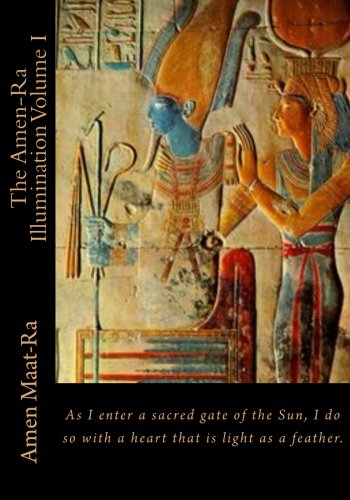 The Amen-ra Illumination: Focuses on Honoring the Ancestors (Ancestor Veneration) and the Matriarchal Spiritual System of Kmt (Ancient Egypt): Volume 1