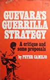 Guevaras Guerrilla Strategy: A Critique and Some Proposals