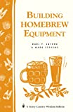 Building Homebrew Equipment: Storeys Country Wisdom Bulletin A-186 (A Storey Country Wisdom Bulletin)
